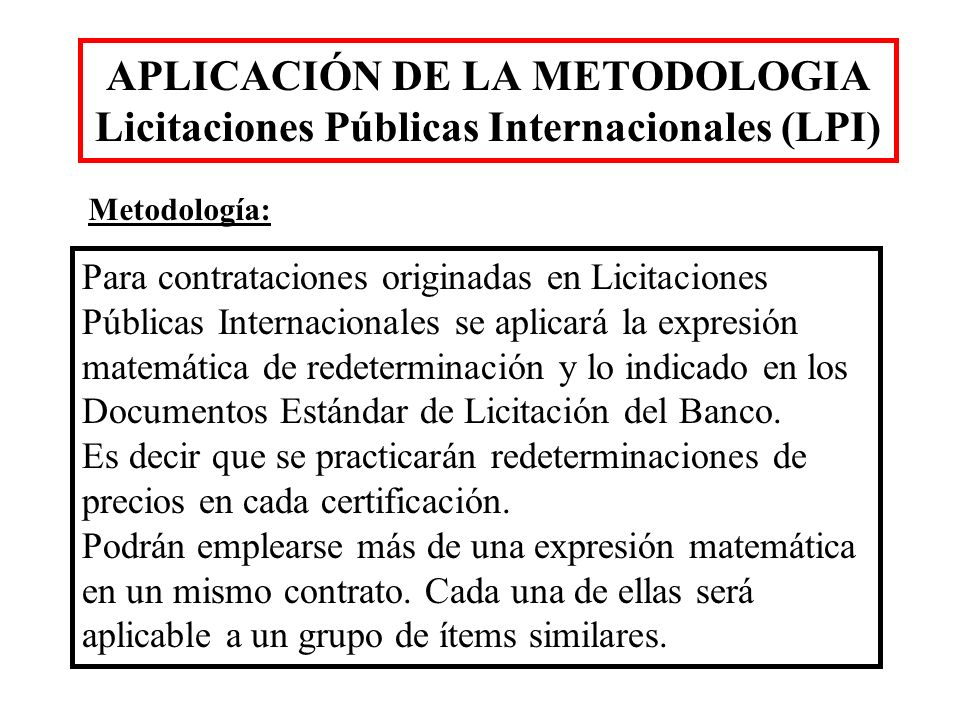 APLICACIÓN DE LA METODOLOGIA Licitaciones Públicas Internacionales (LPI) Para contrataciones originadas en Licitaciones Públicas Internacionales se ap