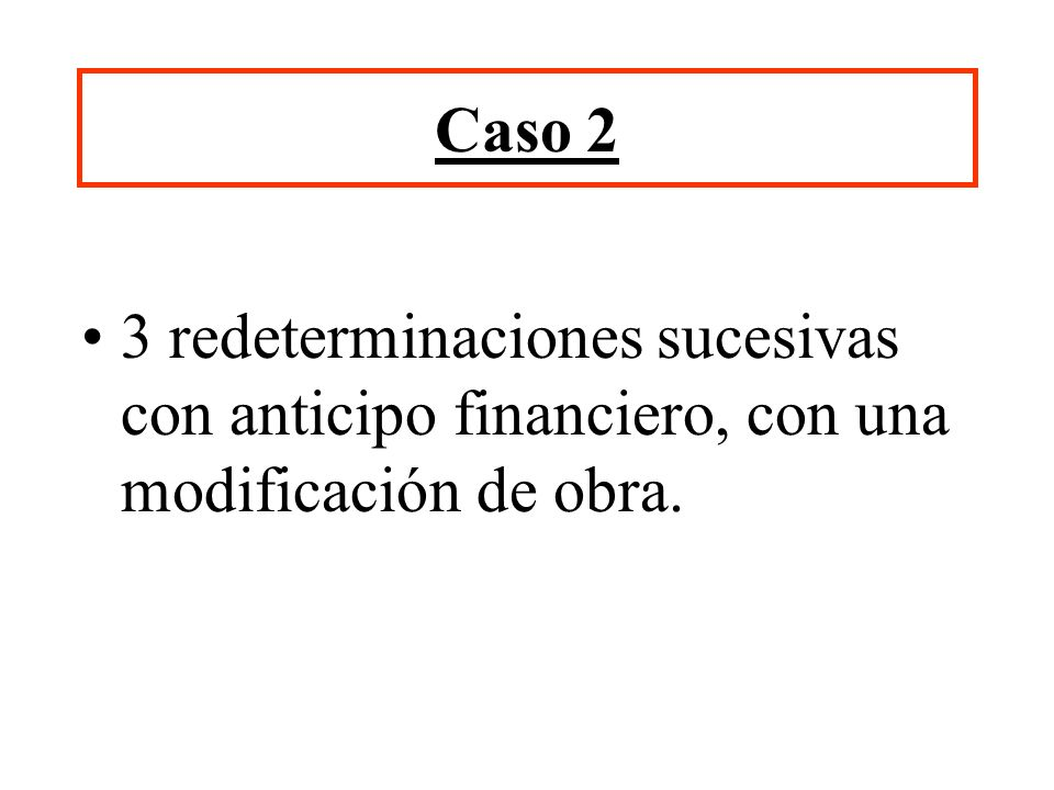 Caso 2 3 redeterminaciones sucesivas con anticipo financiero, con una modificación de obra.