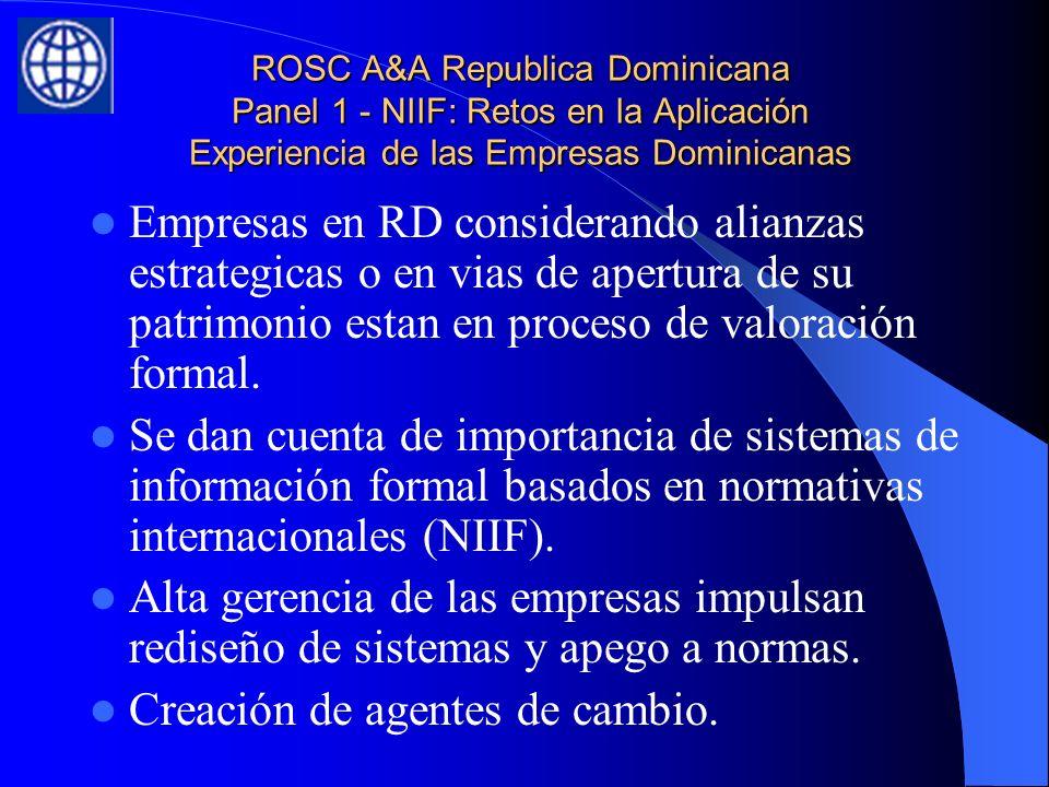 ROSC A&A Republica Dominicana Panel 1 - NIIF: Retos en la Aplicación Experiencia de las Empresas Dominicanas Empresas en RD considerando alianzas estrategicas o en vias de apertura de su patrimonio estan en proceso de valoración formal.