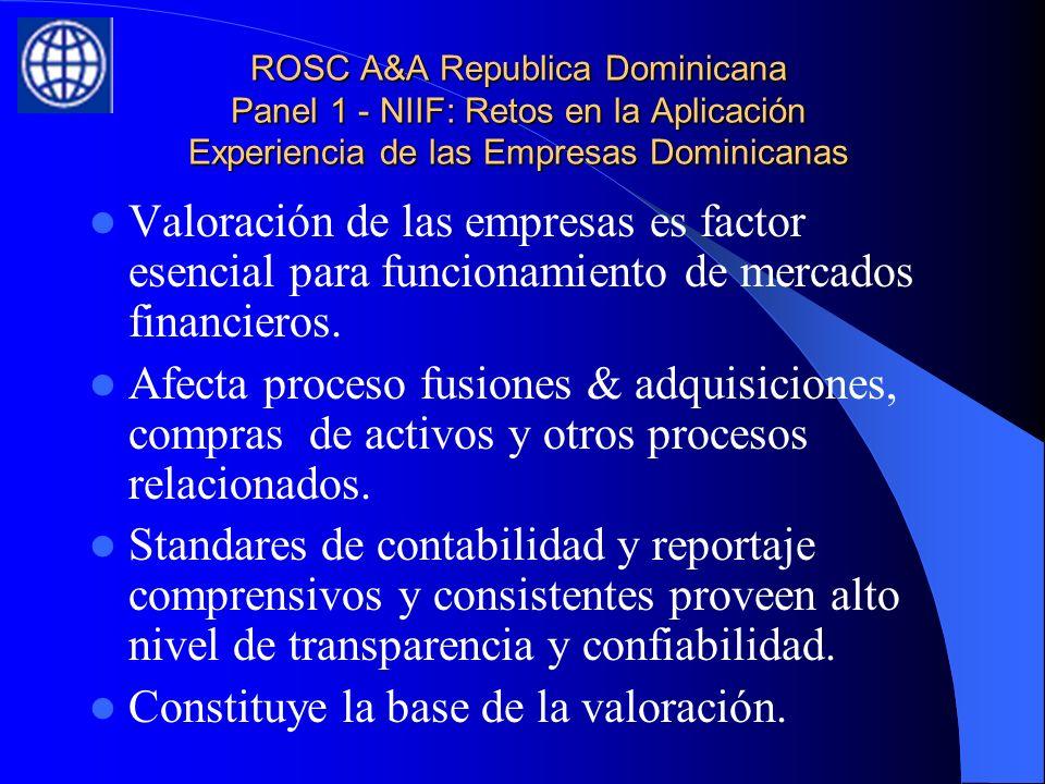 ROSC A&A Republica Dominicana Panel 1 - NIIF: Retos en la Aplicación Experiencia de las Empresas Dominicanas Valoración de las empresas es factor esencial para funcionamiento de mercados financieros.