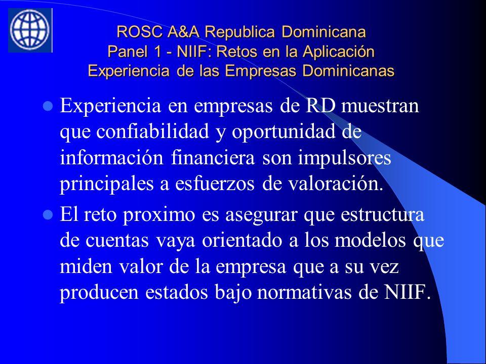 ROSC A&A Republica Dominicana Panel 1 - NIIF: Retos en la Aplicación Experiencia de las Empresas Dominicanas Experiencia en empresas de RD muestran que confiabilidad y oportunidad de información financiera son impulsores principales a esfuerzos de valoración.