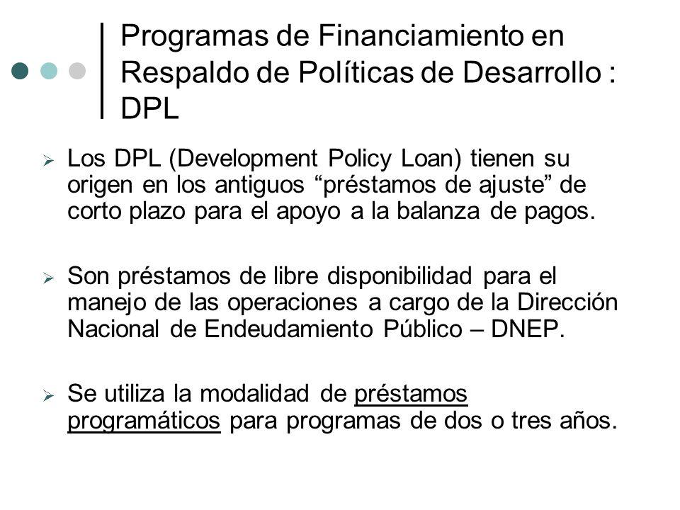 Programas de Financiamiento en Respaldo de Políticas de Desarrollo : DPL Los DPL (Development Policy Loan) tienen su origen en los antiguos préstamos de ajuste de corto plazo para el apoyo a la balanza de pagos.