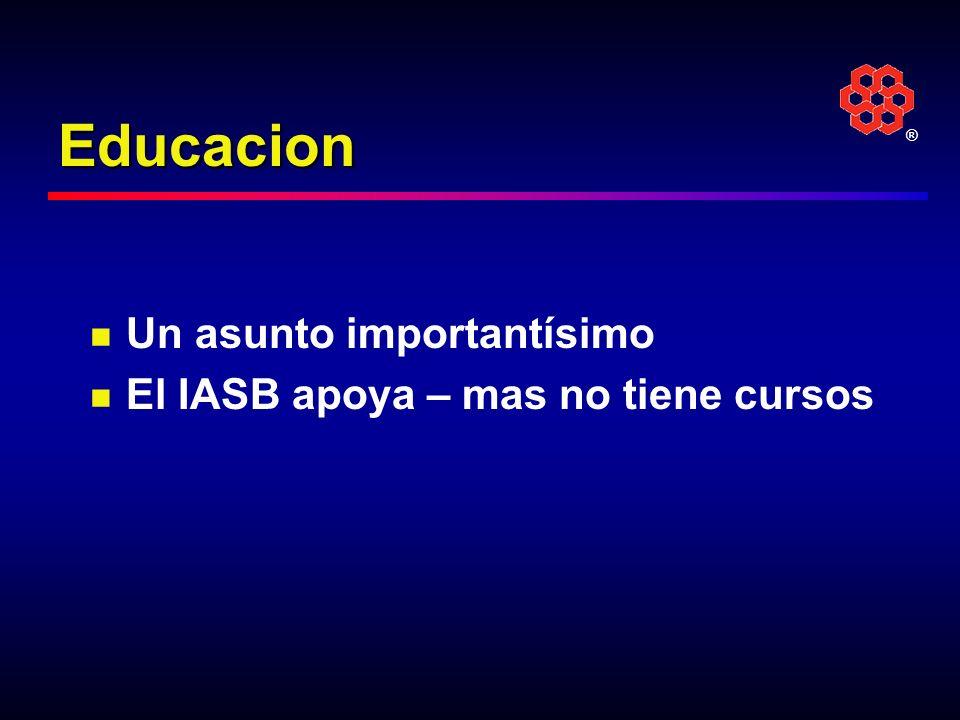 ® Educacion Un asunto importantísimo El IASB apoya – mas no tiene cursos