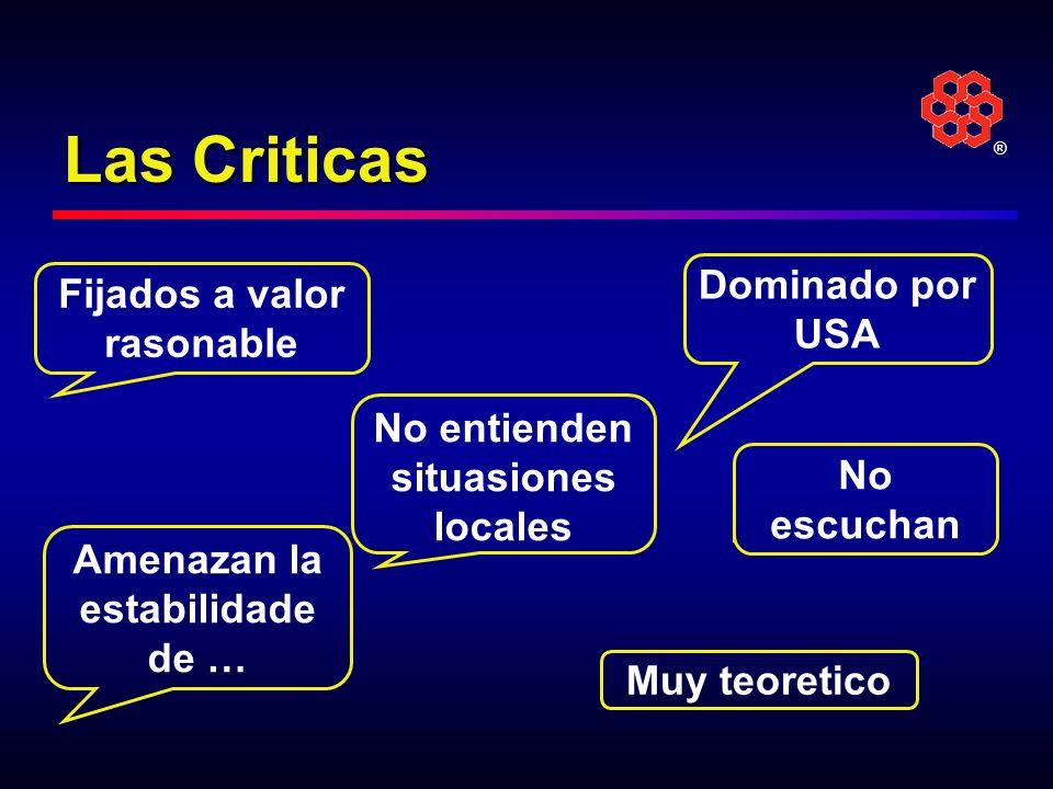 ® Las Criticas Amenazan la estabilidade de … Fijados a valor rasonable Muy teoretico No entienden situasiones locales Dominado por USA No escuchan