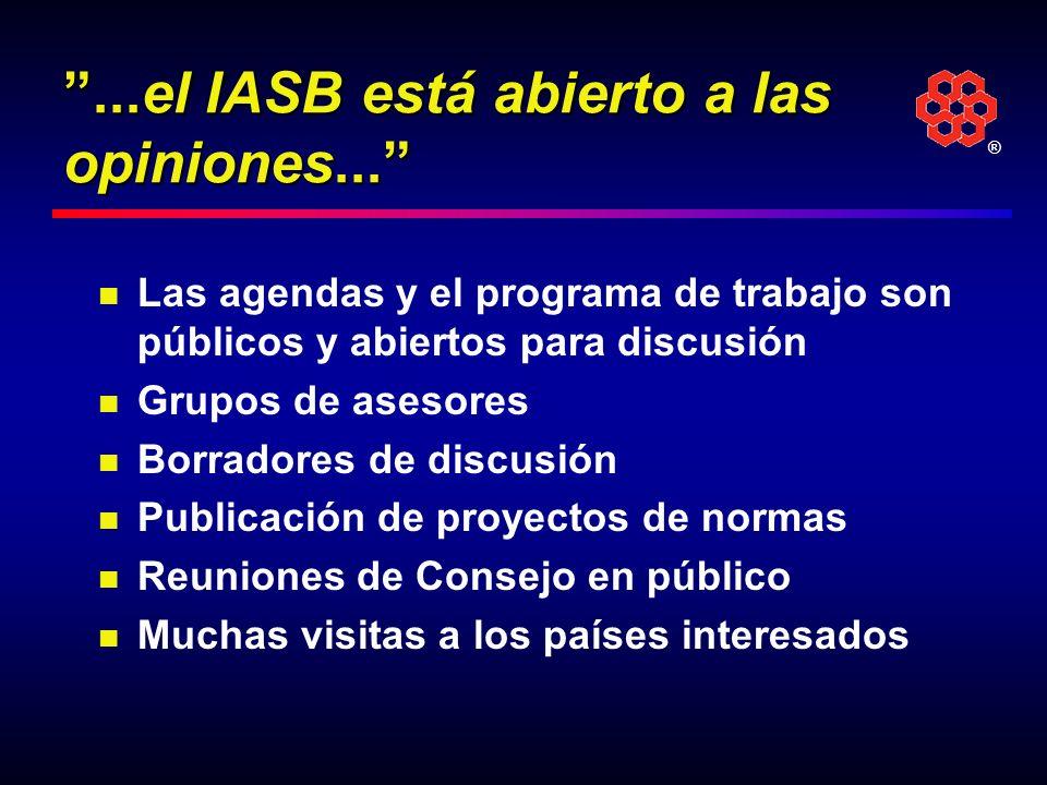 ®...el IASB está abierto a las opiniones... Las agendas y el programa de trabajo son públicos y abiertos para discusión Grupos de asesores Borradores