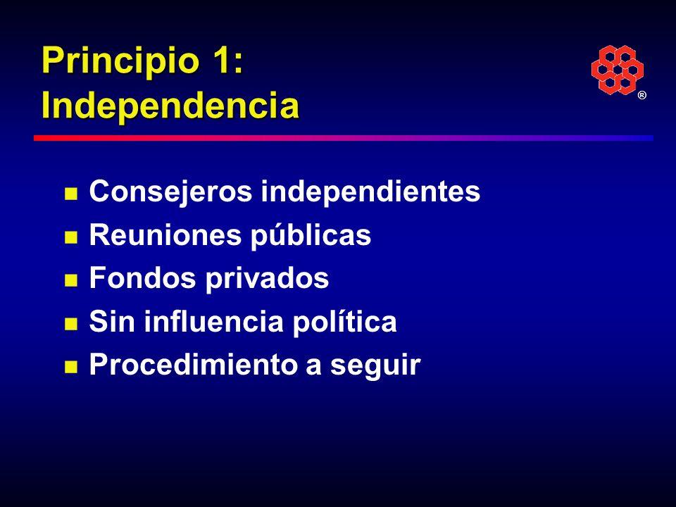 ® Principio 1: Independencia Consejeros independientes Reuniones públicas Fondos privados Sin influencia política Procedimiento a seguir
