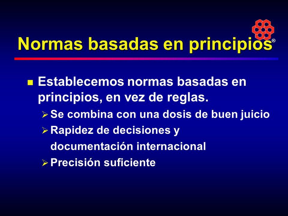® Normas basadas en principios Establecemos normas basadas en principios, en vez de reglas. Se combina con una dosis de buen juicio Rapidez de decisio