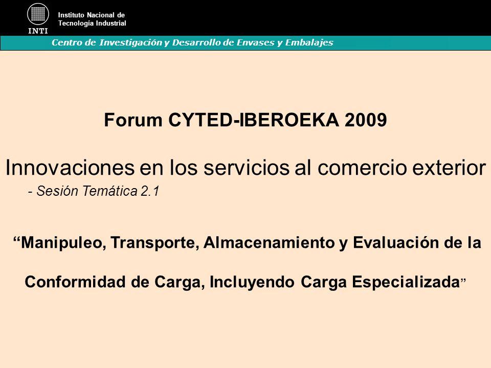 Instituto Nacional de Tecnología Industrial Centro de Investigación y Desarrollo de Envases y Embalajes Forum CYTED-IBEROEKA 2009 Innovaciones en los