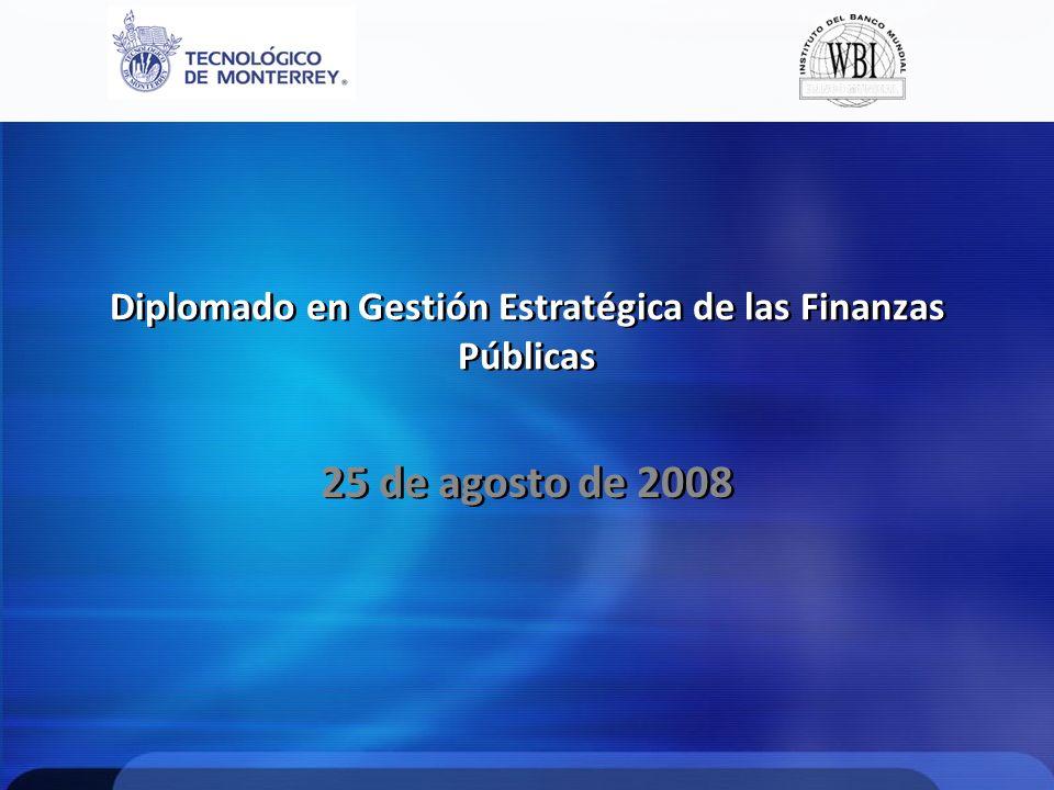 Diplomado en Gestión Estratégica de las Finanzas Públicas 25 de agosto de 2008