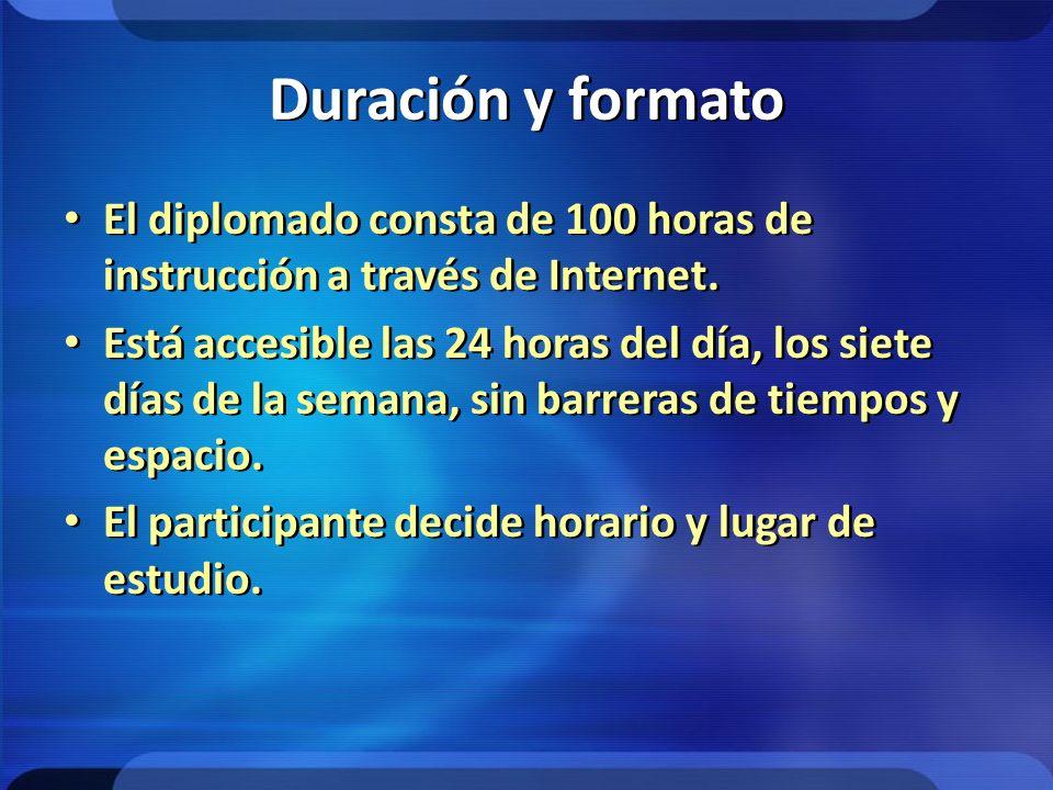 Duración y formato El diplomado consta de 100 horas de instrucción a través de Internet. Está accesible las 24 horas del día, los siete días de la sem
