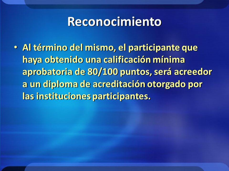 Reconocimiento Al término del mismo, el participante que haya obtenido una calificación mínima aprobatoria de 80/100 puntos, será acreedor a un diplom