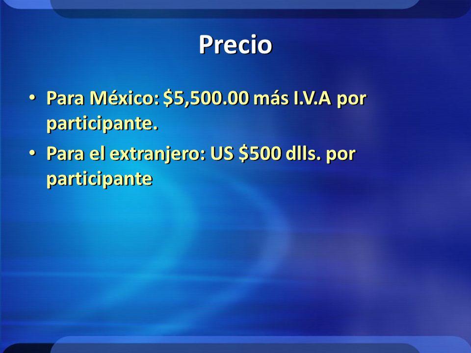 Precio Para México: $5,500.00 más I.V.A por participante. Para el extranjero: US $500 dlls. por participante Para México: $5,500.00 más I.V.A por part