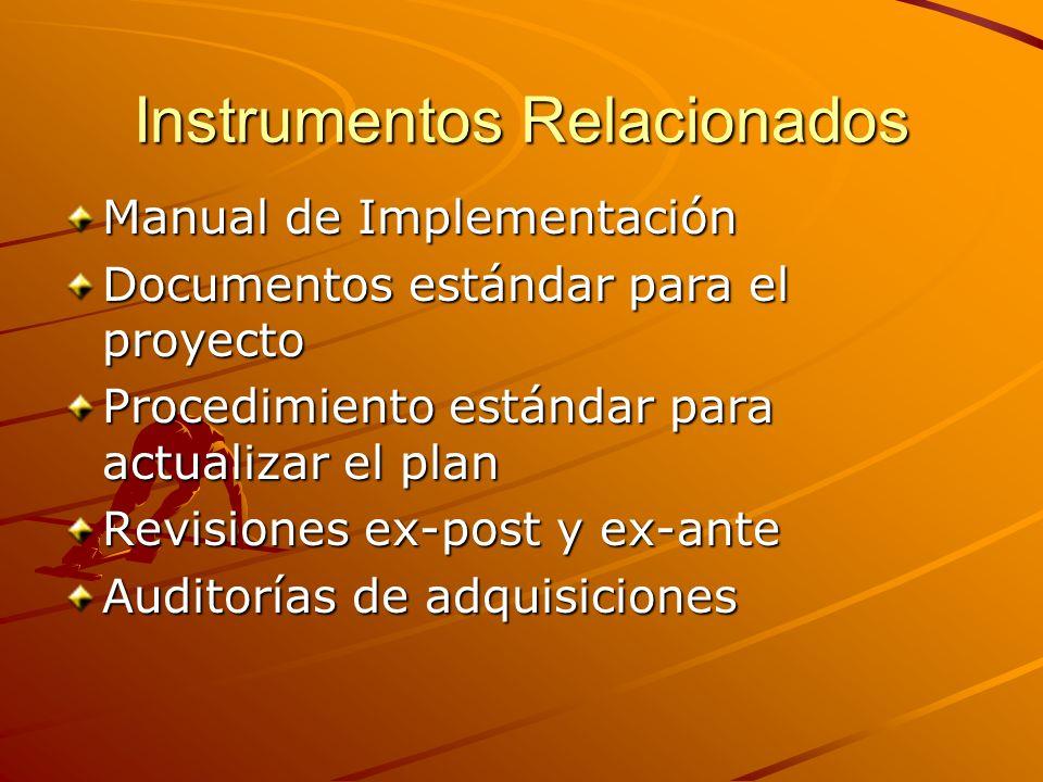 Instrumentos Relacionados Manual de Implementación Documentos estándar para el proyecto Procedimiento estándar para actualizar el plan Revisiones ex-post y ex-ante Auditorías de adquisiciones