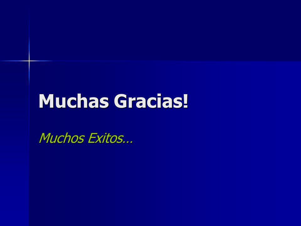 Muchas Gracias! Muchos Exitos…