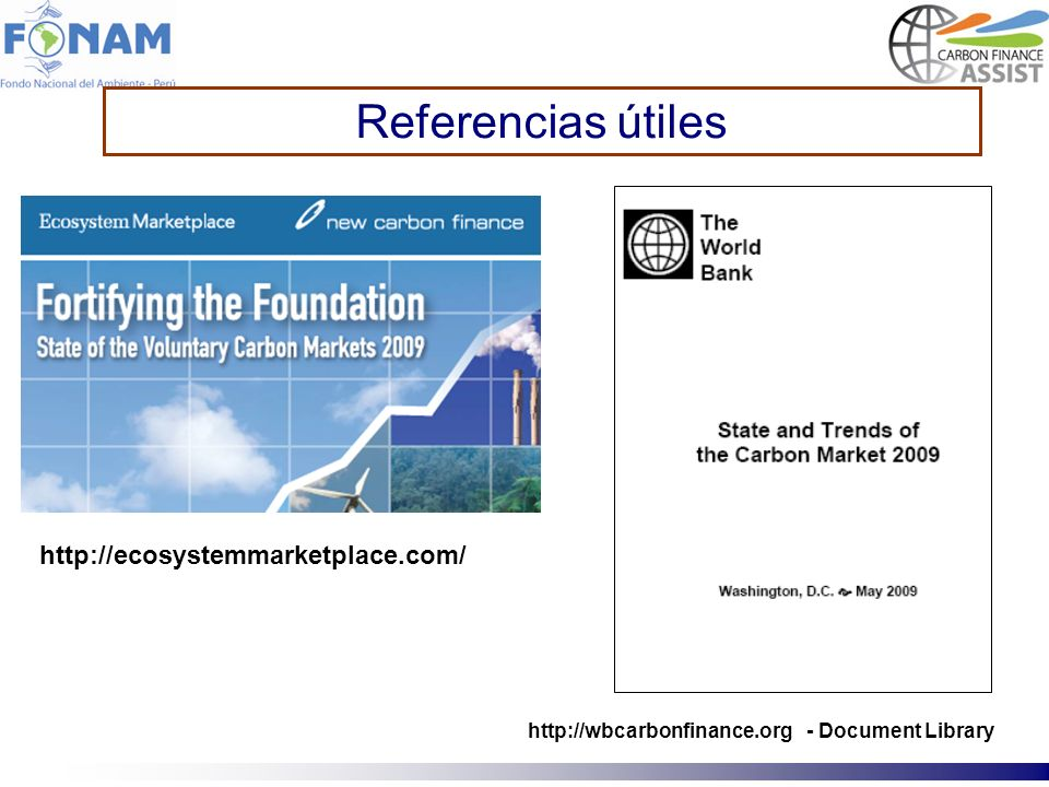 Referencias útiles http://ecosystemmarketplace.com/ http://wbcarbonfinance.org - Document Library