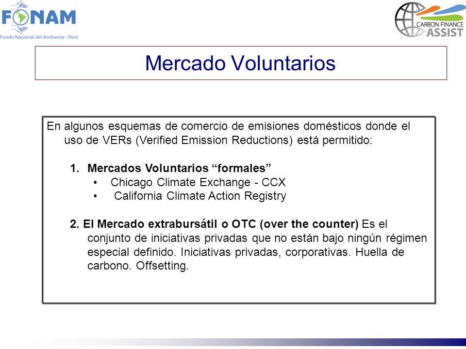 Mercado Voluntarios En algunos esquemas de comercio de emisiones domésticos donde el uso de VERs (Verified Emission Reductions) está permitido: 1.Merc