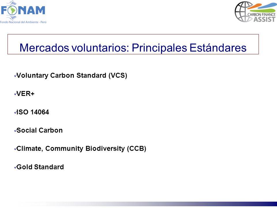 Mercados voluntarios: Principales Estándares Voluntary Carbon Standard (VCS) VER+ ISO 14064 Social Carbon Climate, Community Biodiversity (CCB) Gold S