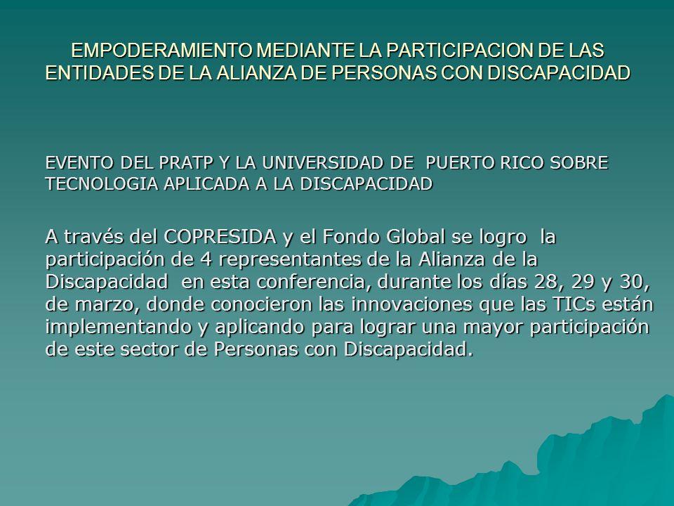 COORDINACION Y PARTICIPACION EN LAS ACTIVIDADES REGIONALES Las diversas entidades que conforman la alianza de PcD están participando en los encuentros regionales del COPRESIDA, como una forma de lograr la movilización y participación de las entidades de sus componentes en cada región.