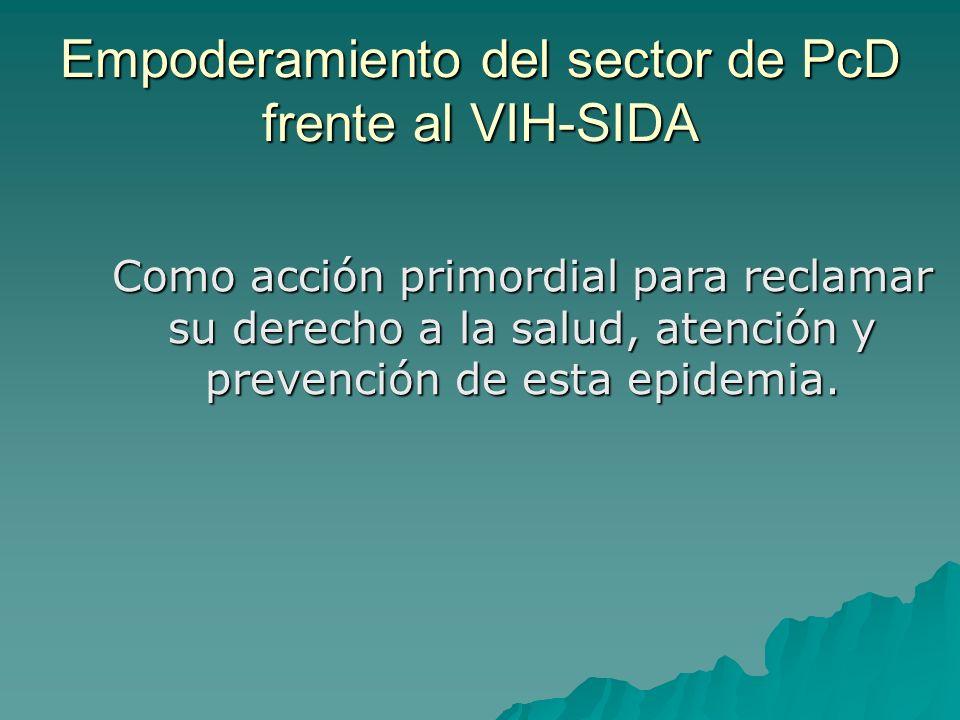 Empoderamiento del sector de PcD frente al VIH-SIDA Como acción primordial para reclamar su derecho a la salud, atención y prevención de esta epidemia