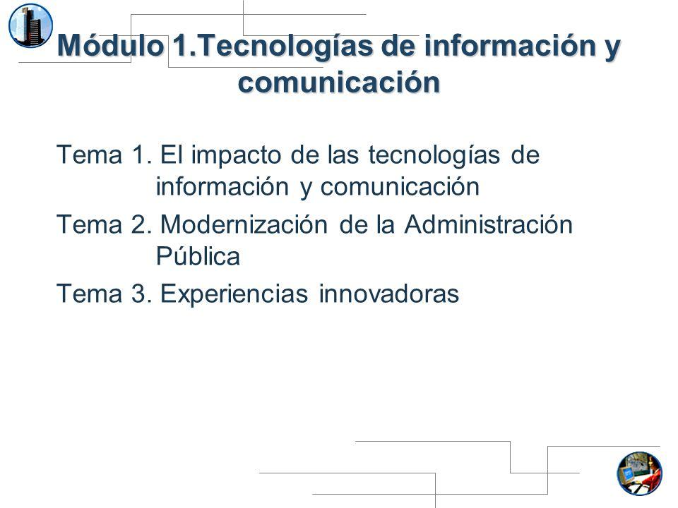 Módulo 1.Tecnologías de información y comunicación Tema 1. El impacto de las tecnologías de información y comunicación Tema 2. Modernización de la Adm