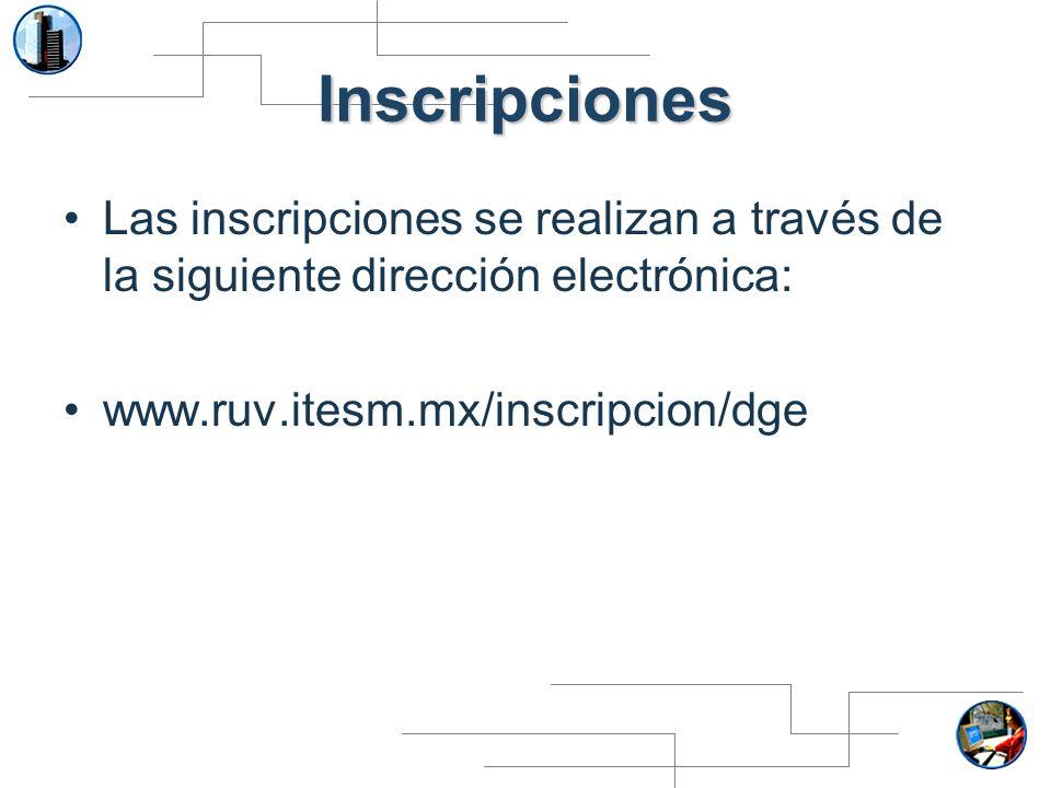 Inscripciones Las inscripciones se realizan a través de la siguiente dirección electrónica: www.ruv.itesm.mx/inscripcion/dge