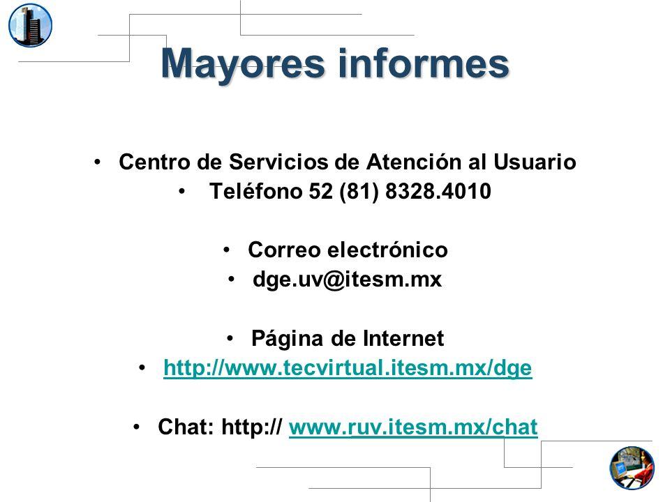 Mayores informes Centro de Servicios de Atención al Usuario Teléfono 52 (81) 8328.4010 Correo electrónico dge.uv@itesm.mx Página de Internet http://ww