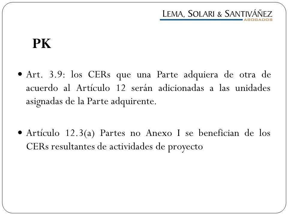 PK Art. 3.9: los CERs que una Parte adquiera de otra de acuerdo al Artículo 12 serán adicionadas a las unidades asignadas de la Parte adquirente. Artí