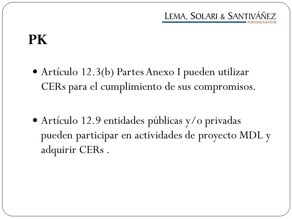 PK Artículo 12.3(b) Partes Anexo I pueden utilizar CERs para el cumplimiento de sus compromisos. Artículo 12.9 entidades públicas y/o privadas pueden