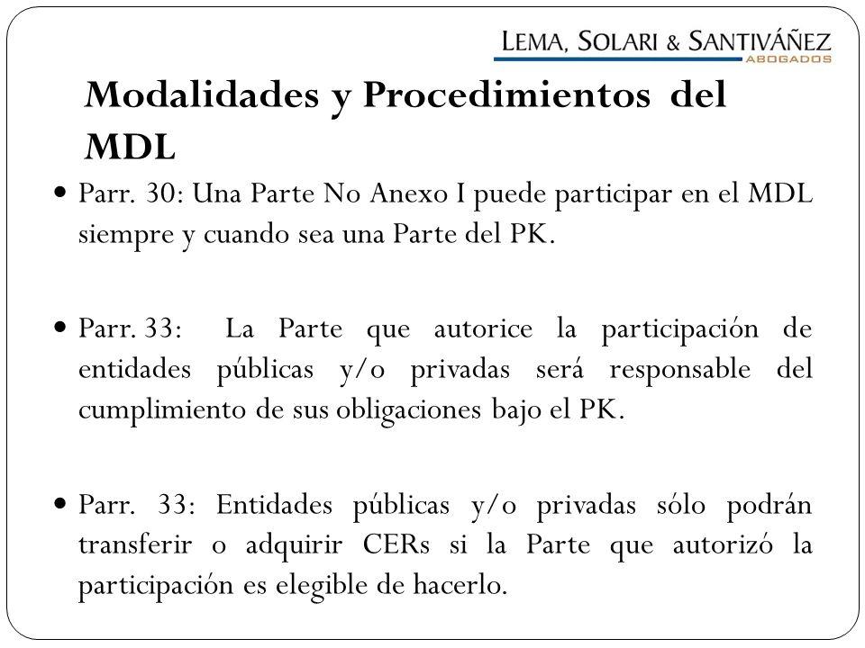 Modalidades y Procedimientos del MDL Parr. 30: Una Parte No Anexo I puede participar en el MDL siempre y cuando sea una Parte del PK. Parr. 33:La Part