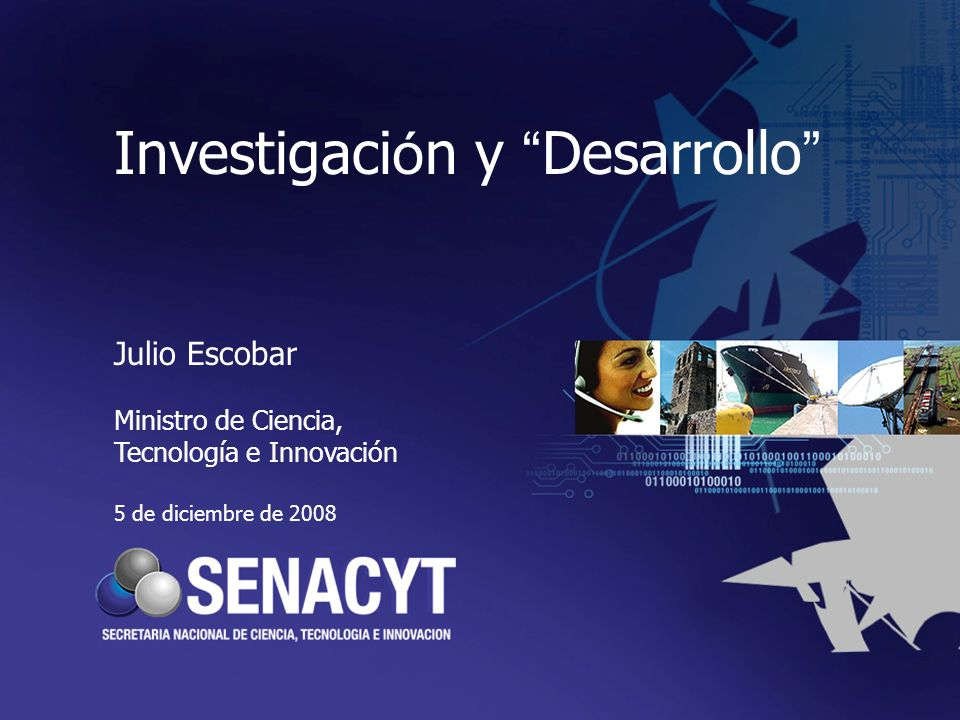 Investigaci ó n y Desarrollo Julio Escobar Ministro de Ciencia, Tecnología e Innovación 5 de diciembre de 2008