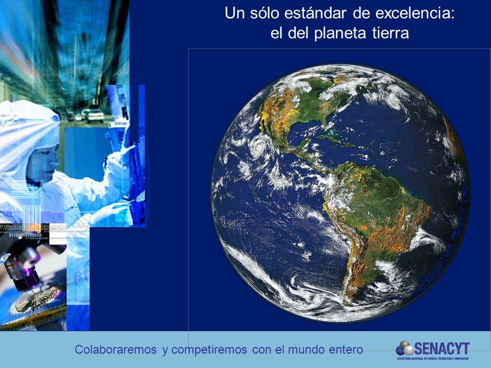Un sólo estándar de excelencia: el del planeta tierra Colaboraremos y competiremos con el mundo entero