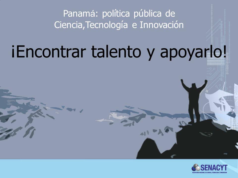 Panam á : política pública de Ciencia,Tecnología e Innovación ¡Encontrar talento y apoyarlo!