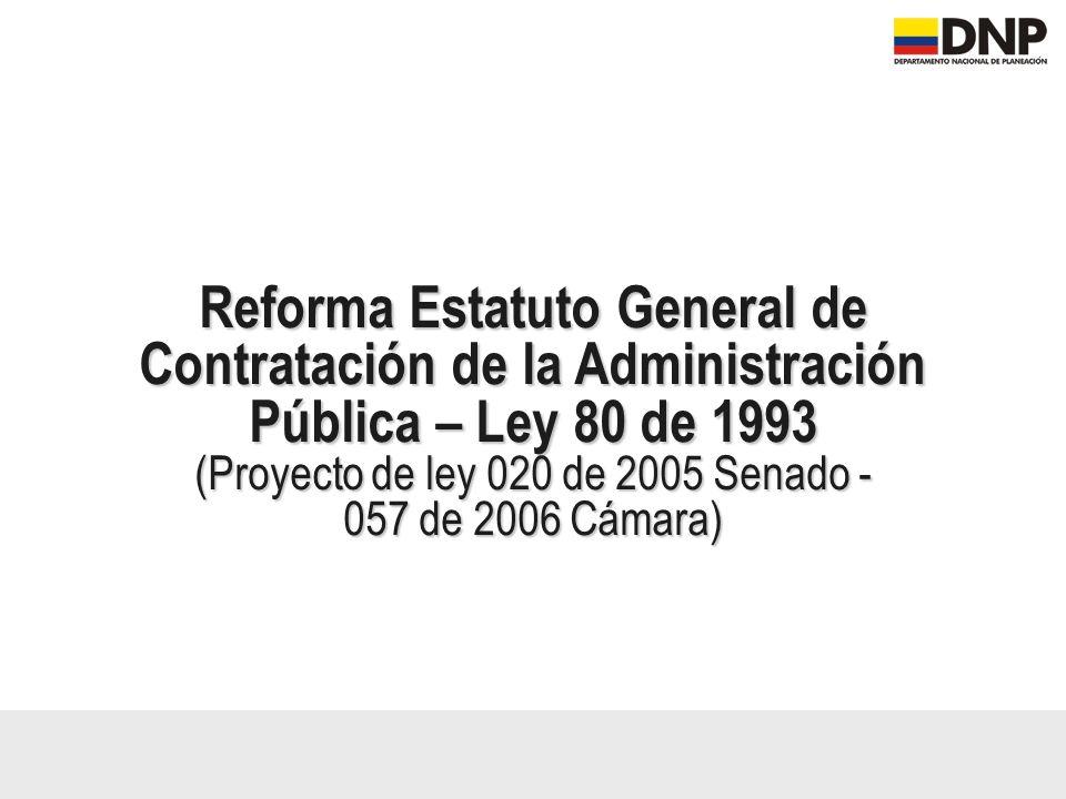 Objetivos Generales de la Reforma Modificaciones al marco legal vigente La reforma a la Ley 80 de 1993