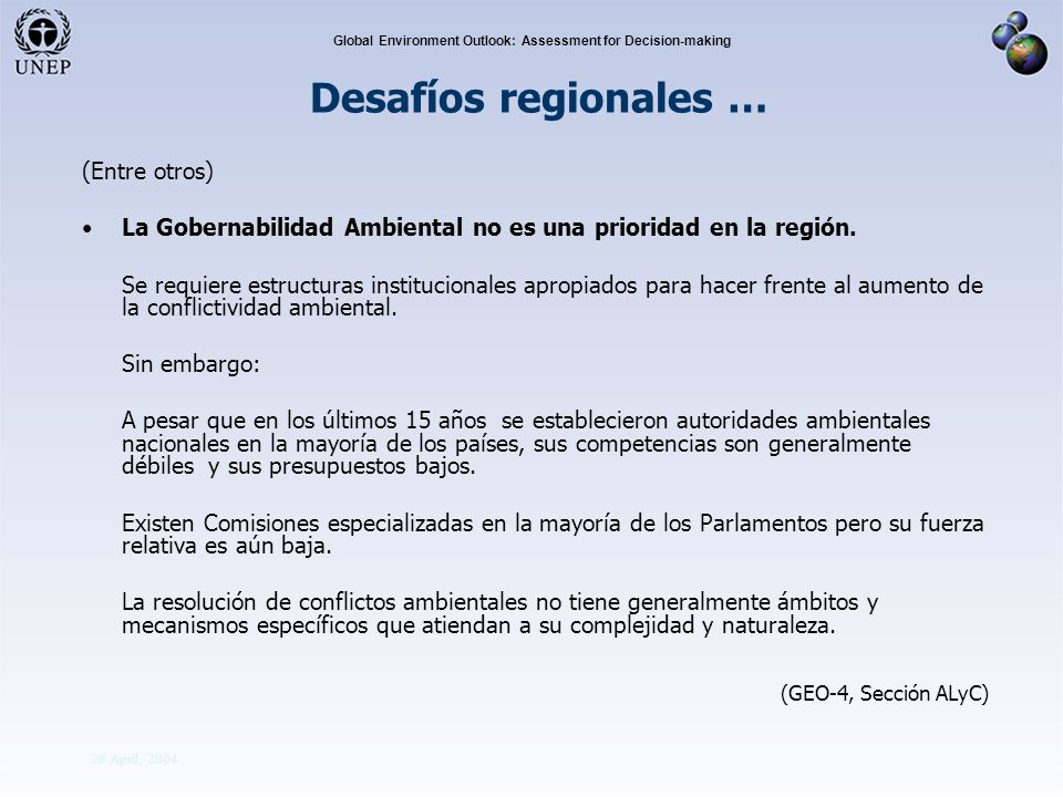 Division Of Early Warning And Assessment Global Environment Outlook: Assessment for Decision-making 26 April, 2004 (Entre otros) La Gobernabilidad Ambiental no es una prioridad en la región.