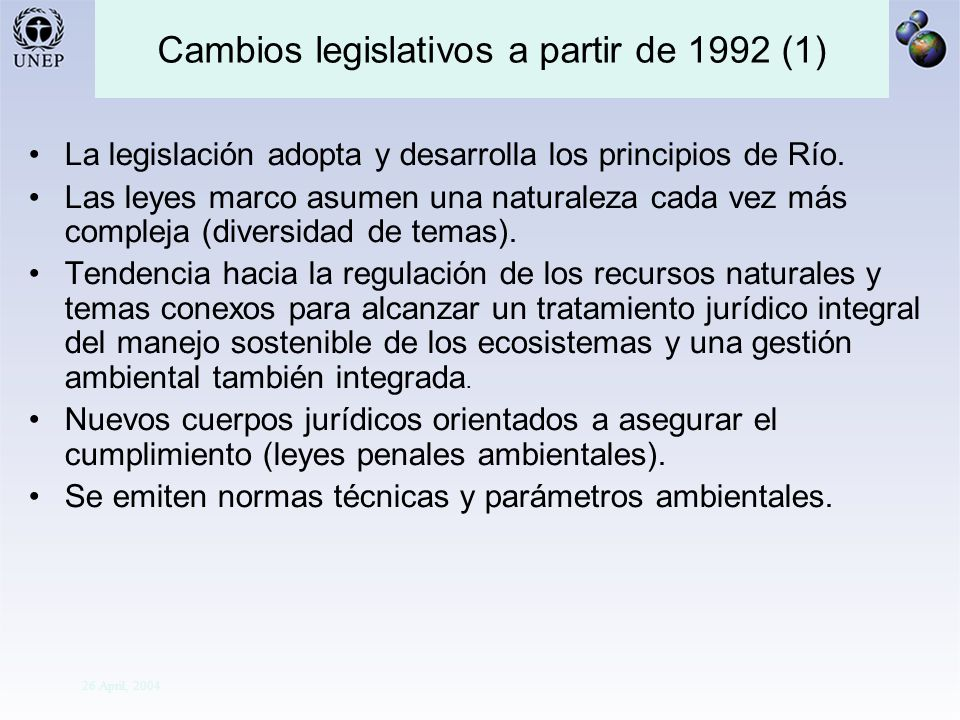 Division Of Early Warning And Assessment Global Environment Outlook: Assessment for Decision-making 26 April, 2004 Cambios legislativos a partir de 1992 (1) La legislación adopta y desarrolla los principios de Río.