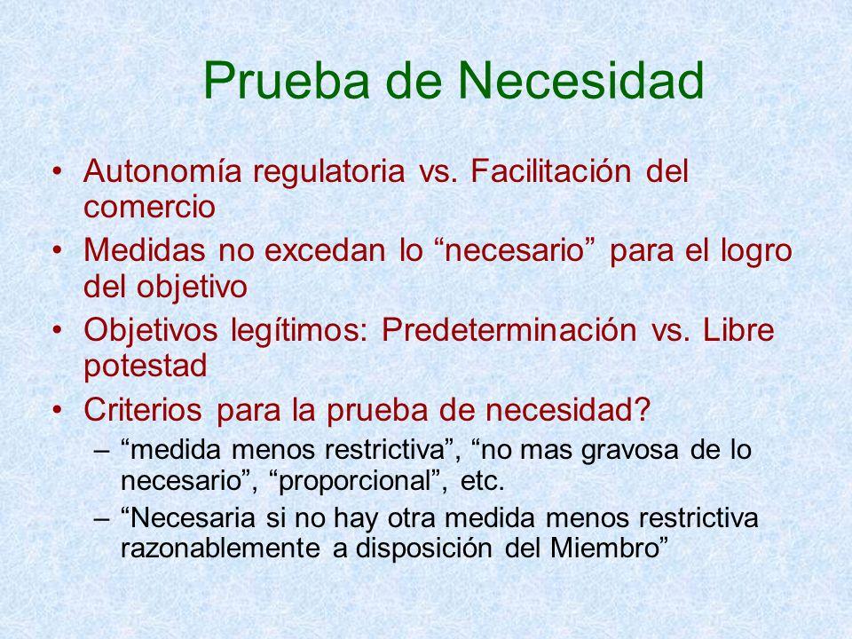 Prueba de Necesidad Autonomía regulatoria vs. Facilitación del comercio Medidas no excedan lo necesario para el logro del objetivo Objetivos legítimos