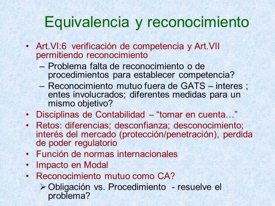 Equivalencia y reconocimiento Art.VI:6 verificación de competencia y Art.VII permitiendo reconocimiento –Problema falta de reconocimiento o de procedi