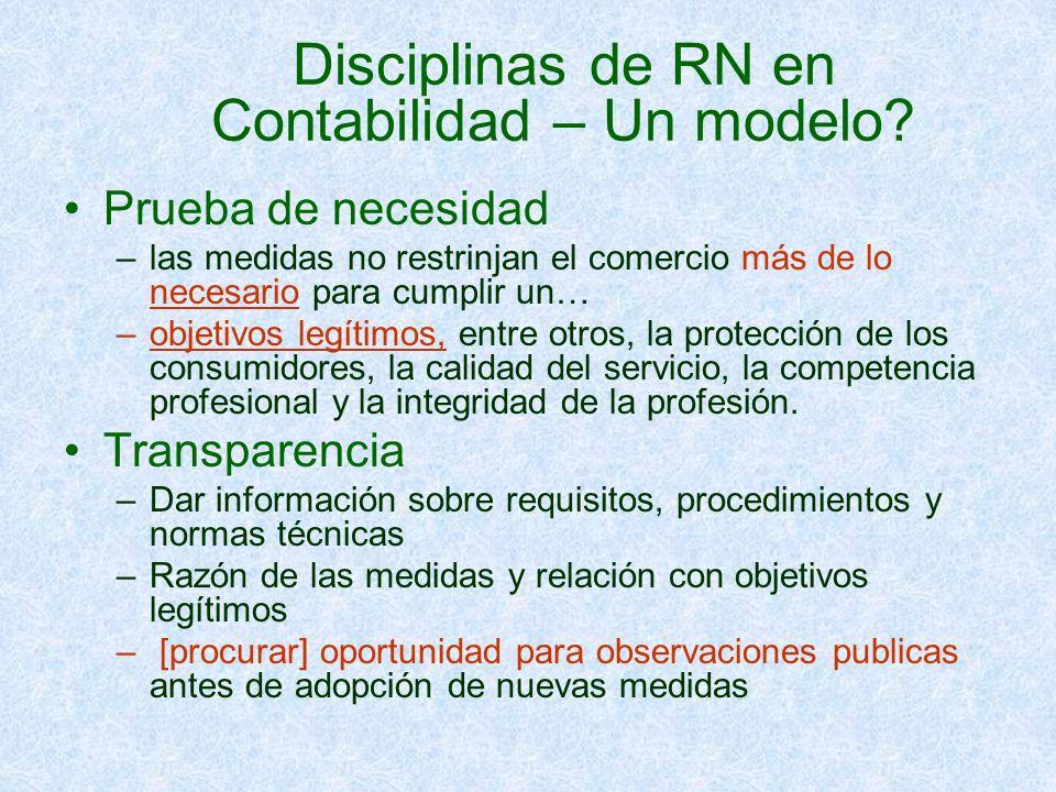 Disciplinas de RN en Contabilidad – Un modelo? Prueba de necesidad –las medidas no restrinjan el comercio más de lo necesario para cumplir un… –objeti