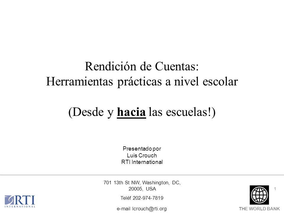 THE WORLD BANK 1 701 13th St NW, Washington, DC, 20005, USA Teléf 202-974-7819 e-mail lcrouch@rti.org Rendición de Cuentas: Herramientas prácticas a n