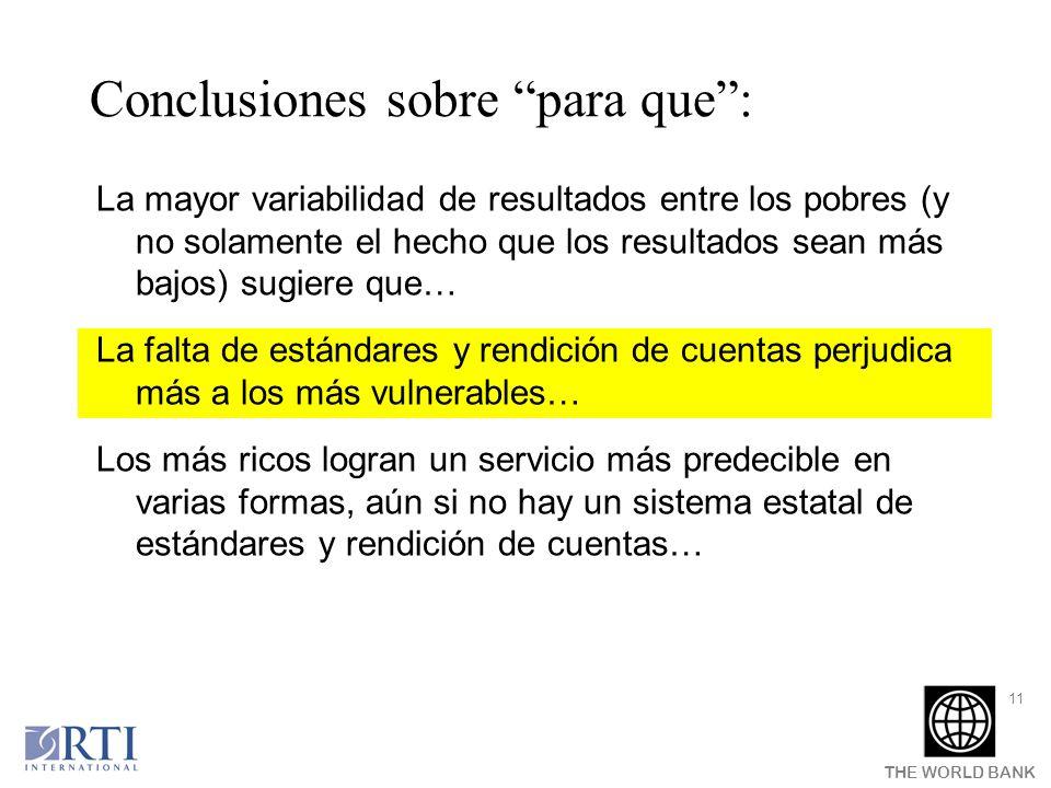 THE WORLD BANK 11 Conclusiones sobre para que: La mayor variabilidad de resultados entre los pobres (y no solamente el hecho que los resultados sean m