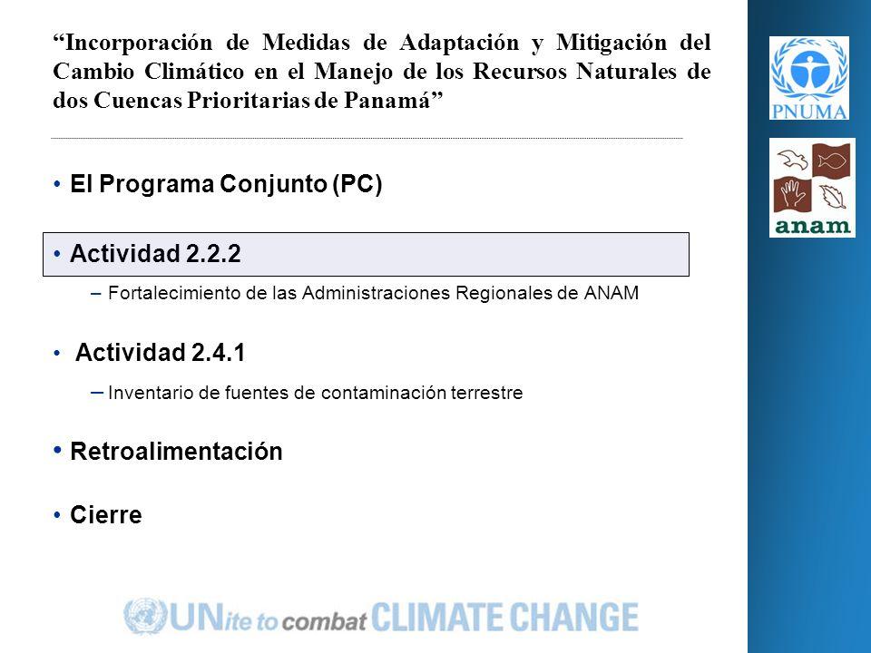 Actividad 2.2.2 –Fortalecimiento de las Administraciones Regionales de ANAM Actividad 2.4.1 – Inventario de fuentes de contaminación terrestre Retroalimentación Cierre Incorporación de Medidas de Adaptación y Mitigación del Cambio Climático en el Manejo de los Recursos Naturales de dos Cuencas Prioritarias de Panamá