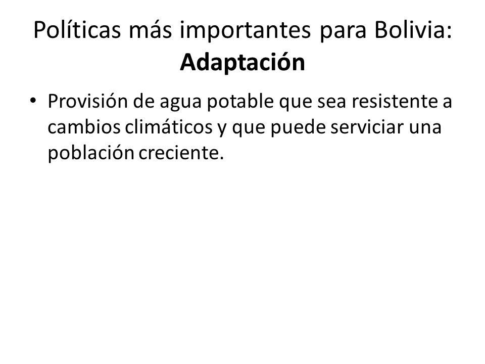 Políticas más importantes para Bolivia: Adaptación Provisión de agua potable que sea resistente a cambios climáticos y que puede serviciar una población creciente.