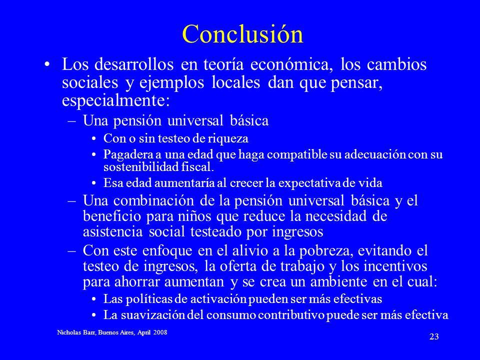 Nicholas Barr, Buenos Aires, April 2008 22 Cuestiones estratégicas sobre el diseño En orden decreciente de dependencia del testeo de ingresos (a) Asis