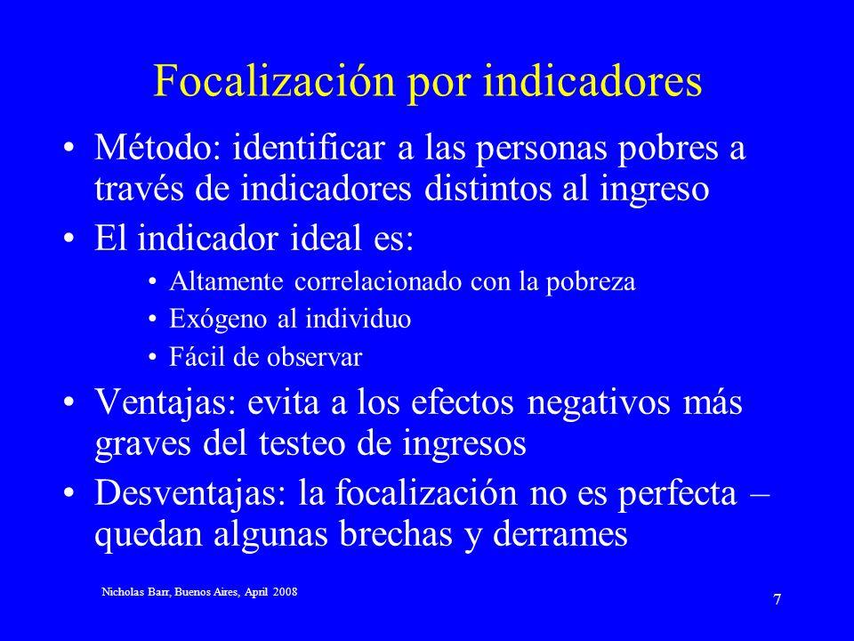 Nicholas Barr, Buenos Aires, April 2008 6 Testeo de ingresos Método: identificar a las personas pobres a través de sus ingresos Ventajas: permite foca