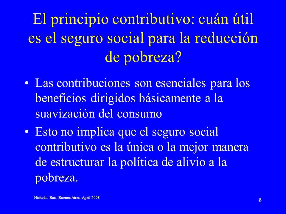 Nicholas Barr, Buenos Aires, April 2008 8 El principio contributivo: cuán útil es el seguro social para la reducción de pobreza.