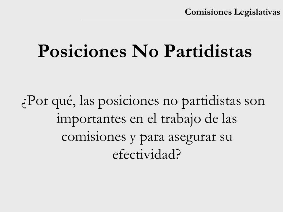 Comisiones Legislativas Posiciones No Partidistas ¿Por qué, las posiciones no partidistas son importantes en el trabajo de las comisiones y para asegurar su efectividad?