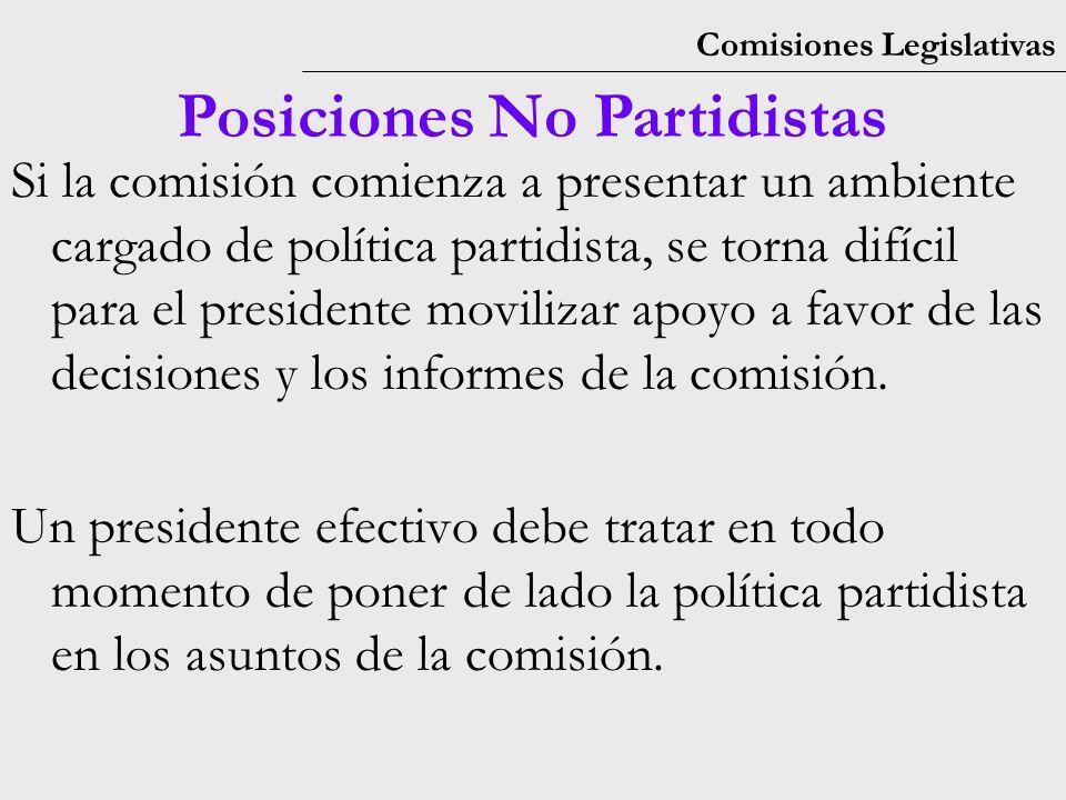 Comisiones Legislativas Posiciones No Partidistas Si la comisión comienza a presentar un ambiente cargado de política partidista, se torna difícil para el presidente movilizar apoyo a favor de las decisiones y los informes de la comisión.