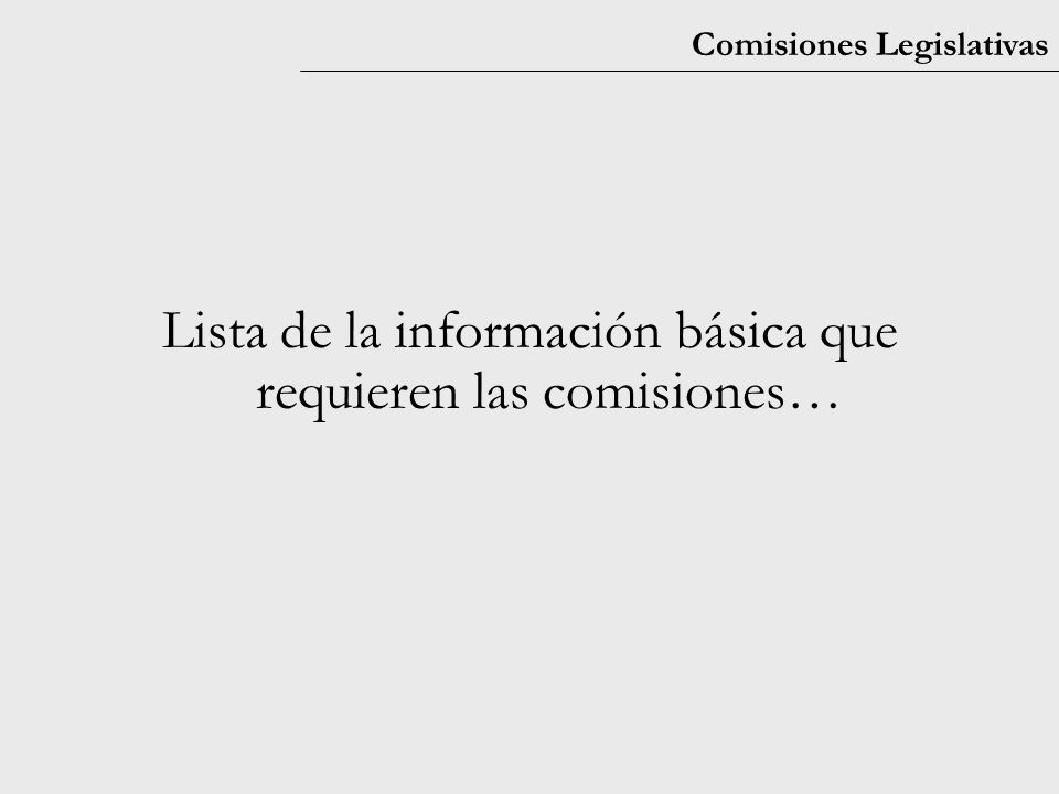 Comisiones Legislativas Lista de la información básica que requieren las comisiones…
