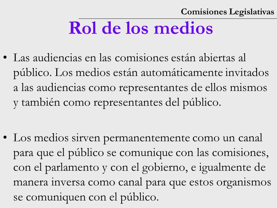 Comisiones Legislativas Rol de los medios Las audiencias en las comisiones están abiertas al público.