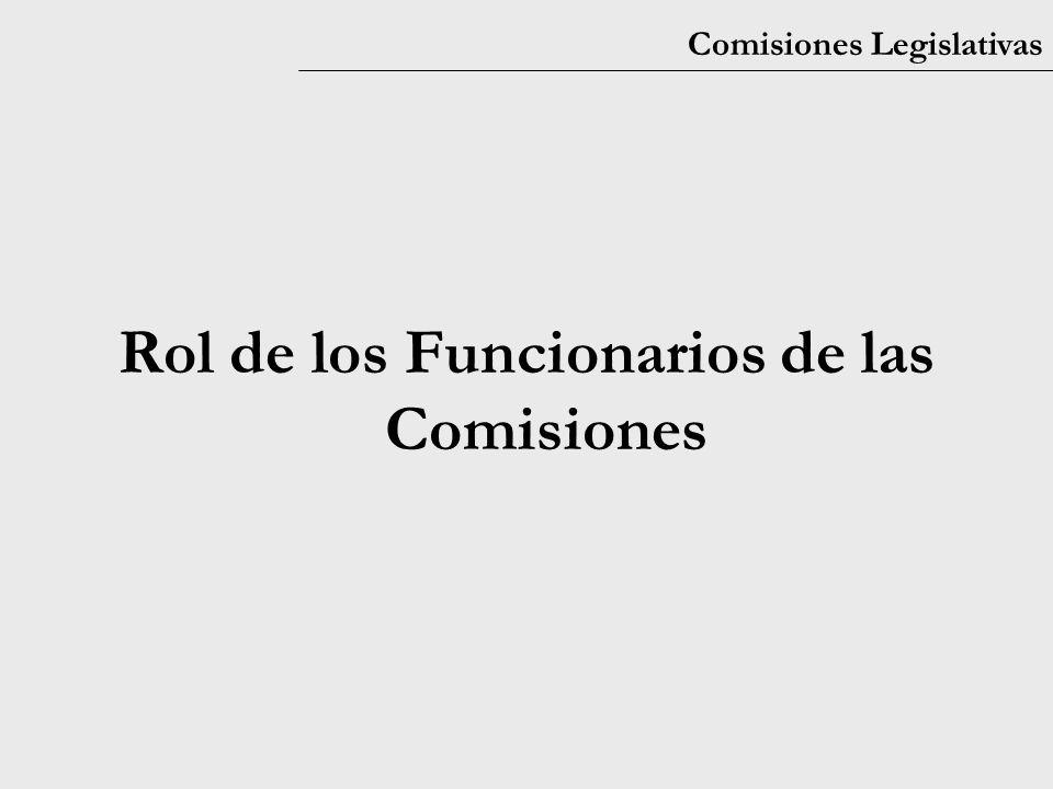 Comisiones Legislativas Rol de los Funcionarios de las Comisiones